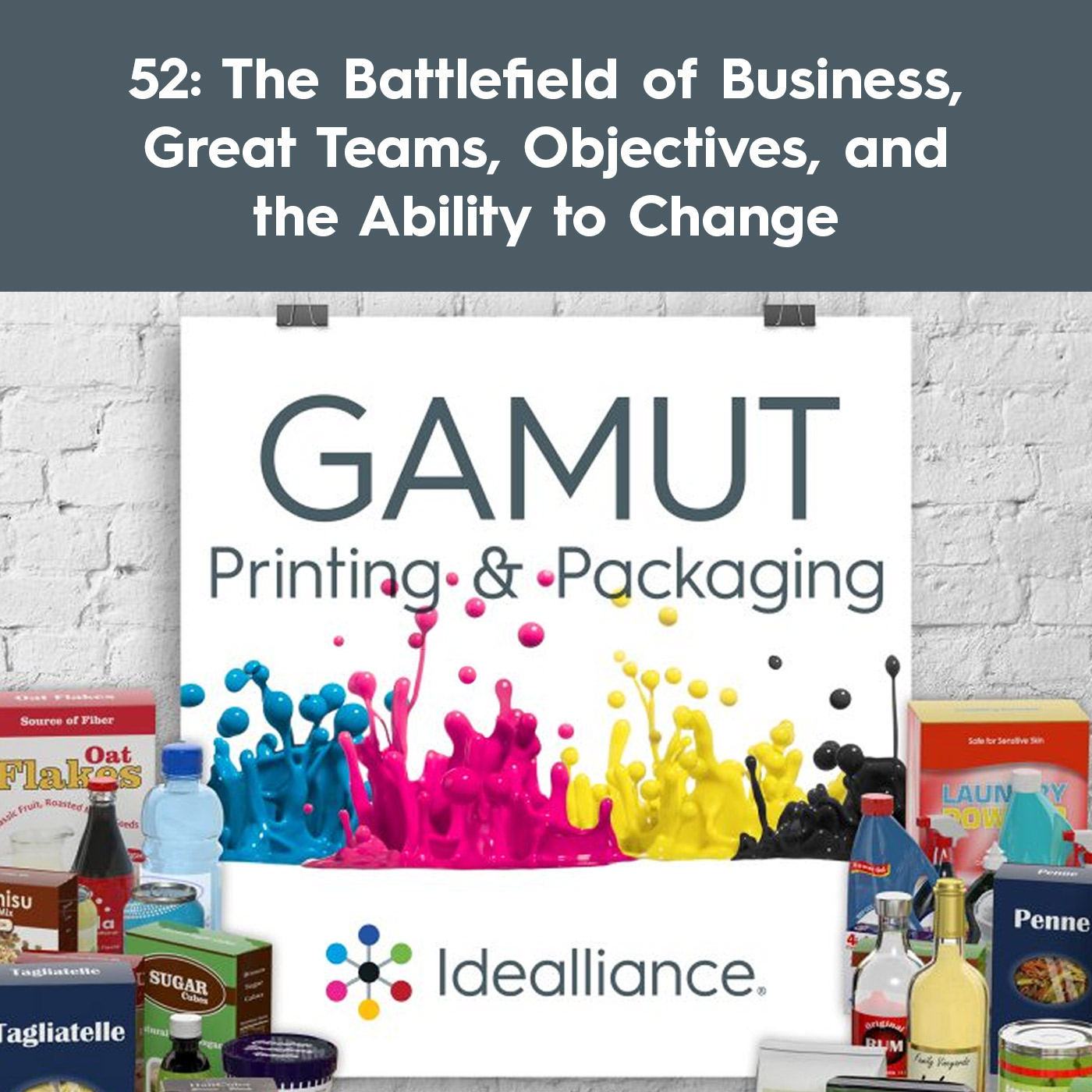 The Battlefield of Business, Great Teams, Objectives, and the Ability to Change. Gamut Printing and Packaging Podcast by Idealliance