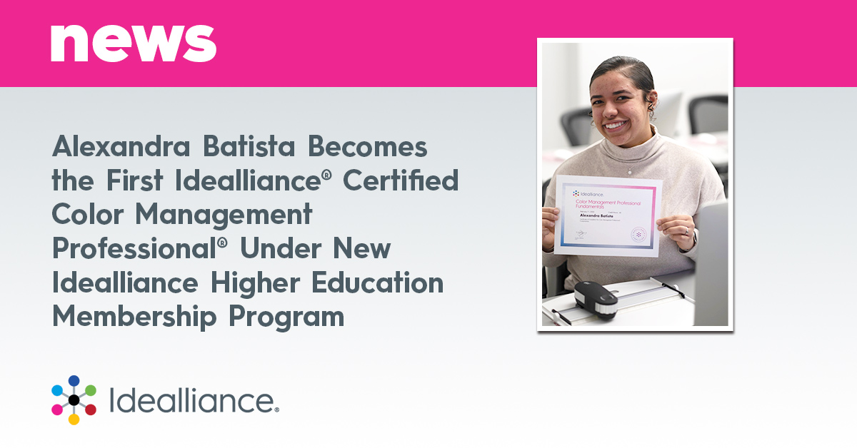 Alexandra Batista Becomes the First Idealliance® Certified Color Management Professional® Under New Idealliance Higher Education Membership Program