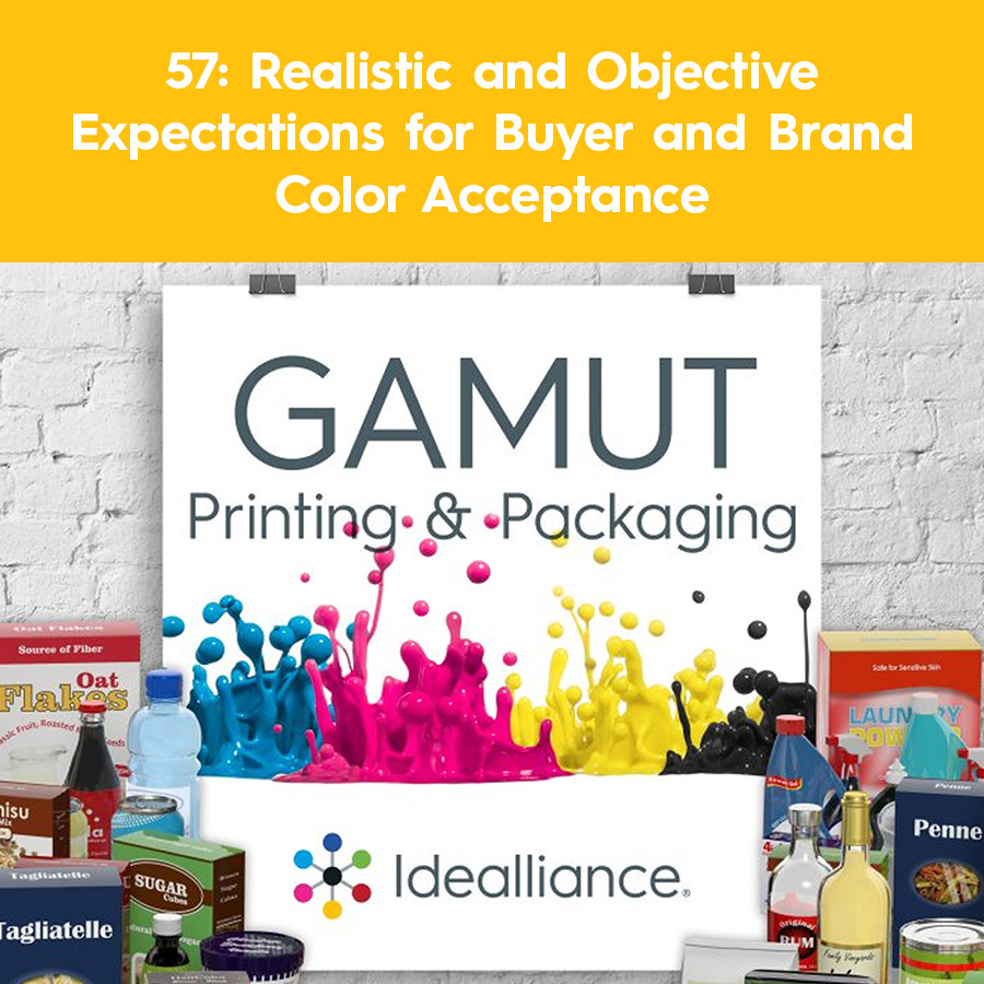 Gamut Podcast Episode 57 by Idealliance: Realistic and Objective Expectations for Buyer and Brand Color Acceptance