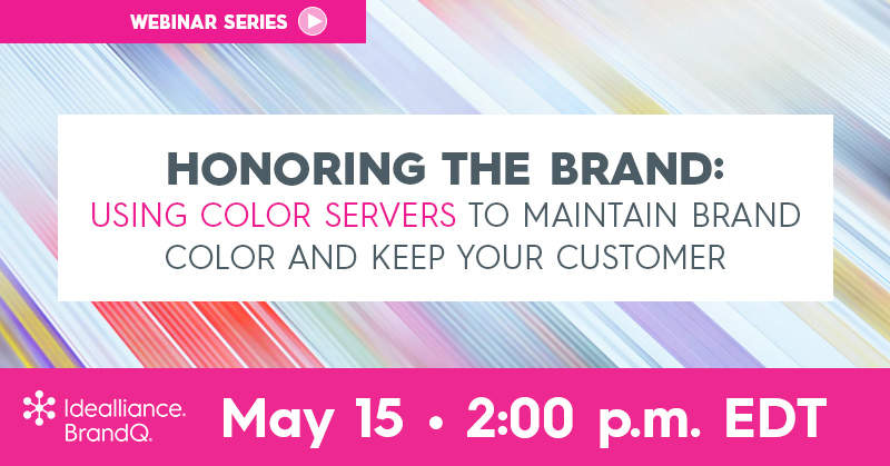 Honoring the Brand: Using Color Servers to Maintain Brand Color and Keep Your Customer   A BrandQ® Webinar, May 15, 2:00 p.m. EDT