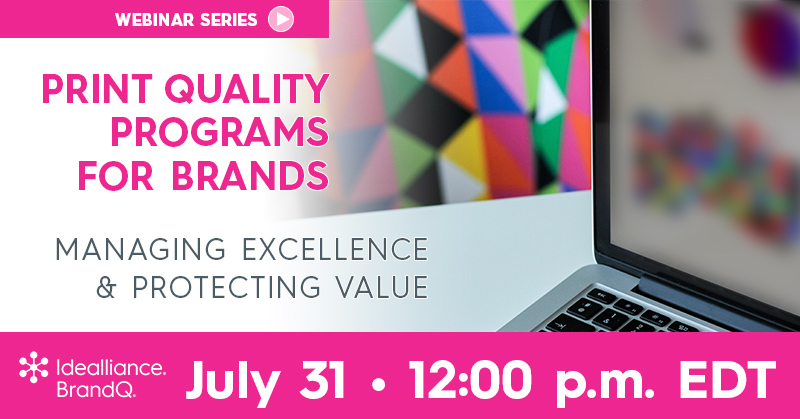Print Quality Programs for Brands: Managing Excellence & Protecting Value | BrandQ® Webinar Friday, July 31, 2020 • 12:00 p.m. - 1:00 p.m. (Eastern Daylight Time)