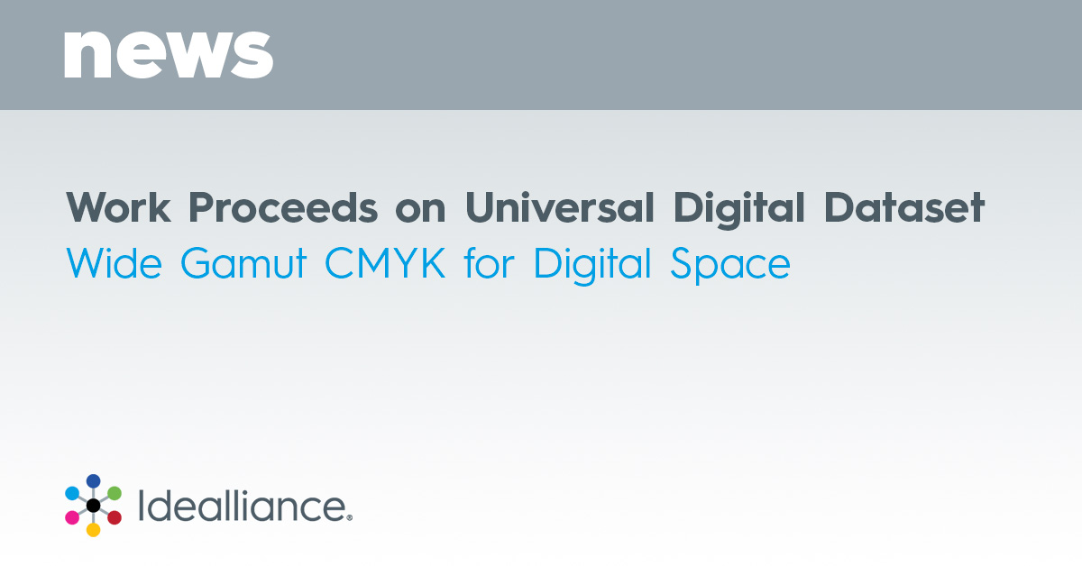 Work Proceeds on Universal Digital Dataset: Wide Gamut CMYK for Digital Space from Idealliance