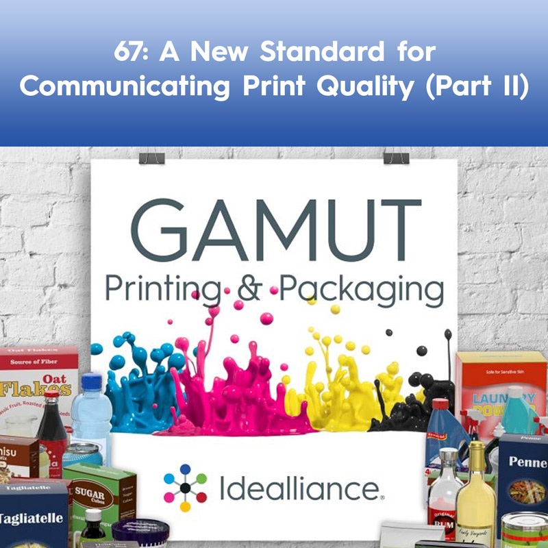 A New Standard for Communicating Print Quality (Part II) | Idealliance GAMUT Podcast Episode #67