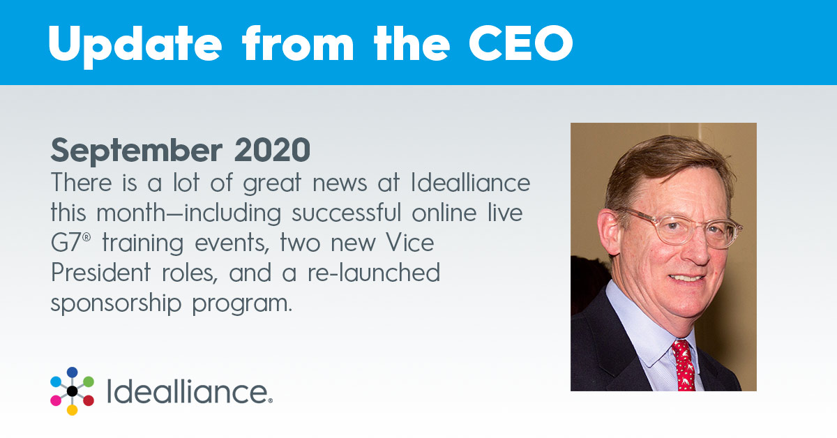 Update from the CEO, September 2020. September 2020 There is a lot of great news at Idealliance this month—including successful online live G7® training events, two new Vice President roles, and a re-launched sponsorship program.
