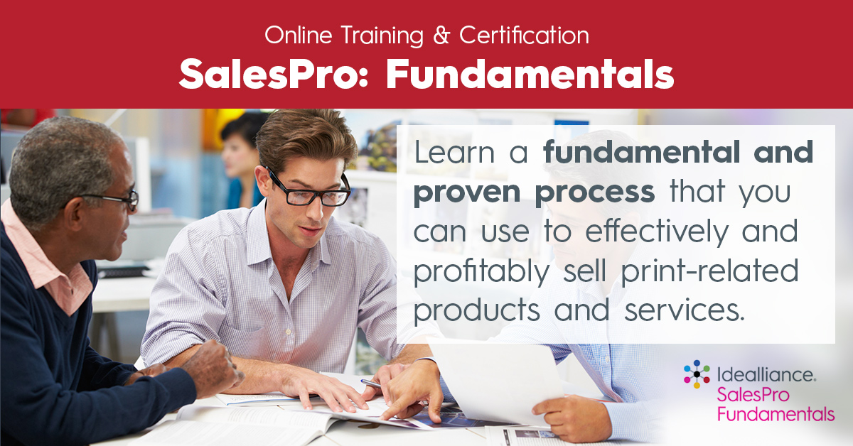 Idealliance Online Training & Certification SalesPro: Fundamentals | Learn a fundamental and proven process that you can use to effectively and profitably sell print-related products and services.