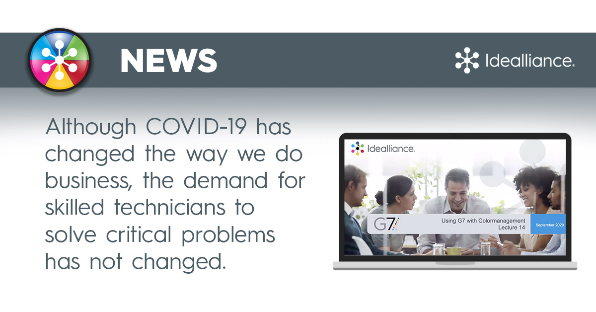 News from Idealliance about G7® Expert Training. Although COVID-19 has changed the way we do business, the demand for skilled technicians to solve critical problems has not changed.